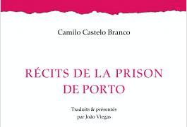 """Revue de presse – """"Récits de la prison de Porto"""" de Camilo Castelo Branco"""