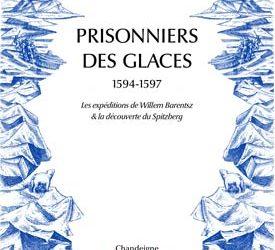"""Revue de presse – """"Prisonniers des glaces 1594-1597, les expéditions de Willem Barentsz & la découverte du Spitzberg"""" de Willem Barentsz"""
