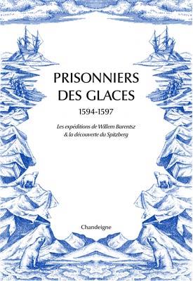 """Revue de presse – """"Prisonniers des glaces les expéditions de Willem Barentsz, l'hivernage forcé en Nouvelle – Zemble & la découverte du Spitzberg"""""""