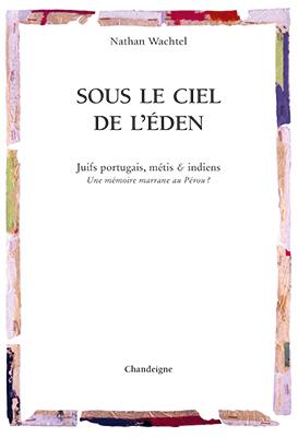 """Maison de la culture juive de Nogent-sur-Marne – Présentation de """"Sous le ciel de l'éden"""" par l'auteur Nathan Wachtel et Livia Parnes – Mercredi 5 février à 20h"""